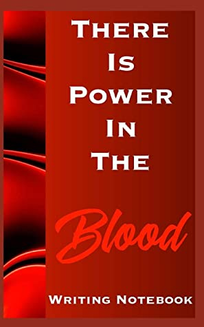 There Is Power In The Blood Writing Notebook