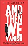 And Then We Vanish: Collected Stories