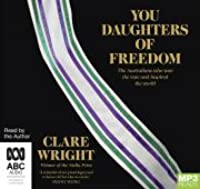 You Daughters of Freedom: The Australians Who Won the Vote and Inspired the World