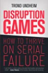 Disruption Games: How to Thrive on Serial Failure