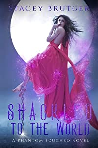 Shackled to the World (A Phantom Touched #2)