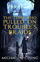 The Thief Who Pulled on Trouble's Braids (Amra Thetys, #1)