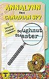 Annalynn the Canadian Spy: Doughnut Disaster (AtCS #2)
