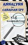 Annalynn the Canadian Spy: Big Brainwashing (AtCS #3)