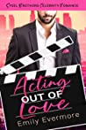 Acting Out of Love (Steel Brothers Celebrity Romance #1)