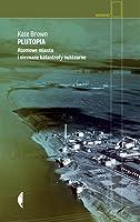 Plutopia. Atomowe miasta i nieznane katastrofy nuklearne