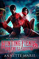 Hunting Fiends for the Ill-Equipped (The Guild Codex: Demonized, #3)