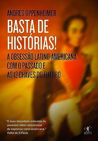 Basta de histórias!: A obsessão latino-americana com o passado e as 12 chaves do futuro