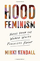 Hood Feminism: Notes from the Women White Feminists Forgot