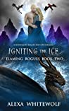 Igniting the Ice (Flaming Rogues, #2)