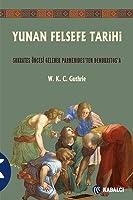 Yunan Felsefe Tarihi II-Sokrates Öncesi Gelenek Parmenides'ten Demokritos'a