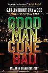 Good Man Gone Bad: An Aaron Gunner Mystery (Aaron Gunner Mysteries)