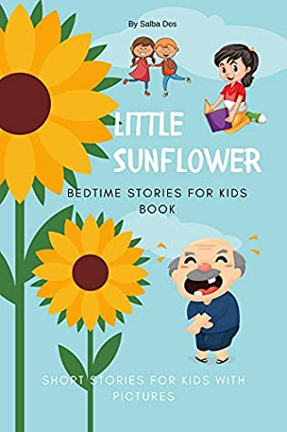 Little Sunflower : Bedtime Stories for Kids Book: Short Stories For Kids With Pictures