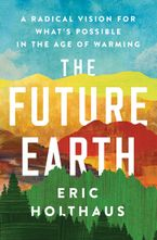 The Future Earth: A Radical Vision for What's Possible in the Age of Warming