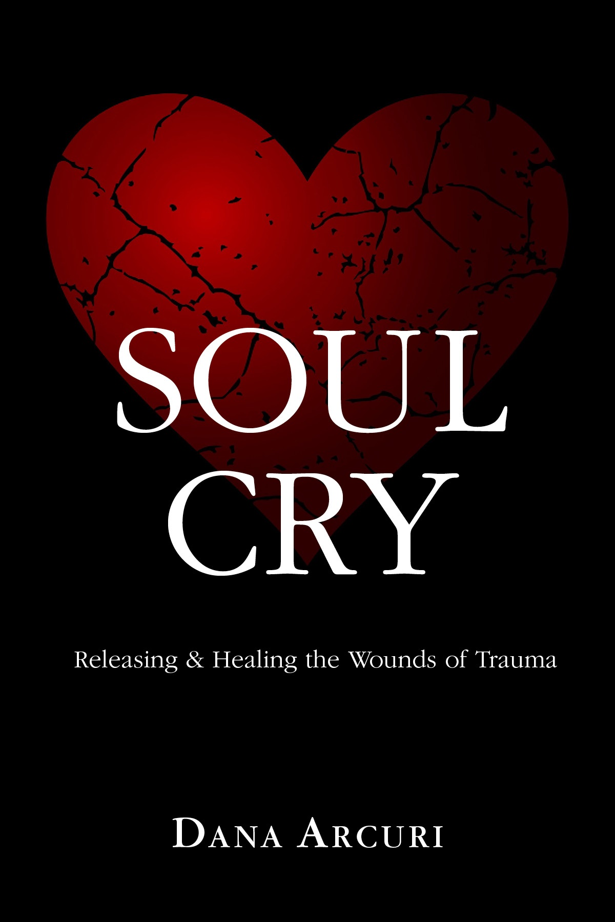 Soul Cry: Releasing & Healing the Wounds of Trauma