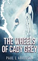 The Wheels of Cady Grey (Cady Grey Mysteries)