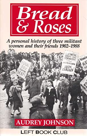 Bread & Roses: A Personal History Of Three Militant Women And Their Friends, 1902 1988