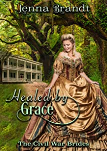 Healed by Grace (The Civil War Brides Book 3)