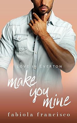 Make You Mine (Love in Everton, #4)