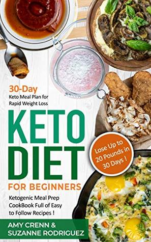 Keto Diet For Beginners 30 Day Keto Meal Plan For Rapid Weight Loss Ketogenic Meal Prep Cookbook Full Of Easy To Follow Recipes Lose Up To 20 Pounds In 30 Days By Amy Crenn
