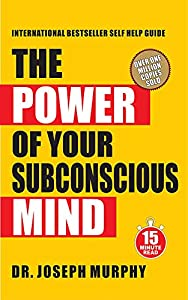 15 Minute Read : The Power of Your Subconscious Mind