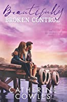 Beautifully Broken Control (The Sutter Lake Series)