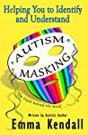 Helping You to Identify and Understand Autism Masking: The Truth Behind the Mask