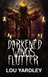 Darkened Wings Flutter by Lou Yardley