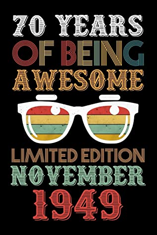 70 Years Of Being Awesome Limited Edition November 1949: 70th Birthday Vintage Gift, 70th Birthday Gift For 70 Years Old Men and Women born in November ... Her - 120 page, Lined, 6x9 (15.2 x 22.9 cm)