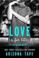 Love Is for Later (Rainbow Central, #1)