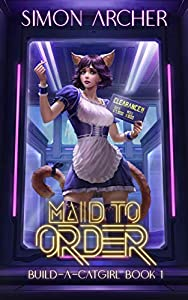 Maid to Order: A Catgirl Harem Adventure (Build-A-Catgirl, #1)