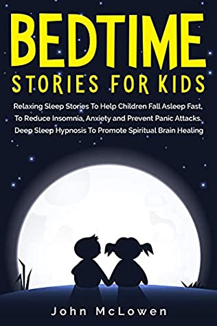 BEDTIME STORIES FOR KIDS: Relaxing Sleep Stories To Help Children Fall Asleep Fast, To Reduce Insomnia, Anxiety and Prevent Panic Attacks. Deep Sleep Hypnosis To Promote Spiritual Brain Healing
