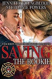 Saving the Rookie (Jackson Hole Firefighter #4)