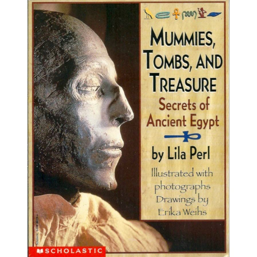 Mummies Tombs And Treasure Secrets Of Ancient Egypt By Lila Perl