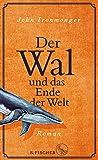 Der Wal und das Ende der Welt by John Ironmonger