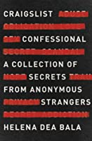 Craigslist Confessional: A Collection of Secrets from Anonymous Strangers