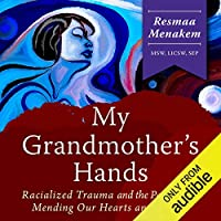 My Grandmother's Hands: Racxialized Trauma and the Mending of Our Bodies and Hearts
