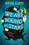 We Are Bound by Stars by Kesia Lupo