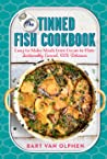 The Tinned Fish Cookbook: Easy. Sustainable. 100% Delicious.