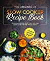 The Original UK Slow Cooker Recipe Book: Delicious Recipes That Prep Fast And Cook Slow For The Whole Family incl. Keto Diet and Low Carb Recipes