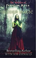 Hidden Magic (The Witches of Freedom Moon, #1)