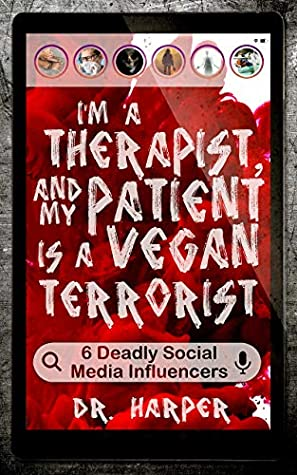 I'm a Therapist, and My Patient is a Vegan Terrorist: 6 Deadly Social Media Influencers
