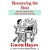 Romancing the Beat: Story Structure for Romance Novels (How to Write Kissing Books Book 1)