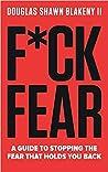 F*ck Fear by Douglas Shawn Blakeny II