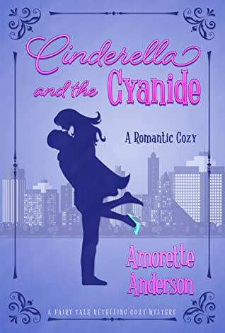 Cinderella and the Cyanide by Amorette Anderson