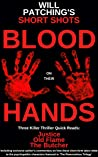 Will Patching's Short Shots: Blood On Their Hands: Three Killer Thriller Quick Reads - Justice, Old Flame & The Butcher