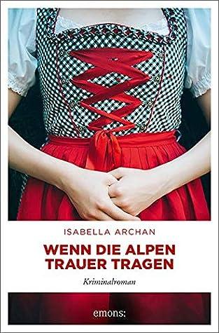 Wenn die Alpen Trauer tragen by Isabella Archan