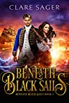 Beneath Black Sails (Beneath Black Sails, #1)