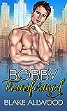 Bobby Transformed