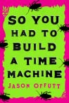 So You Had to Build a Time Machine